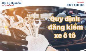 Đại Lý Hyundai Chia Sẻ Quy Định Đăng Kiểm Xe Mới